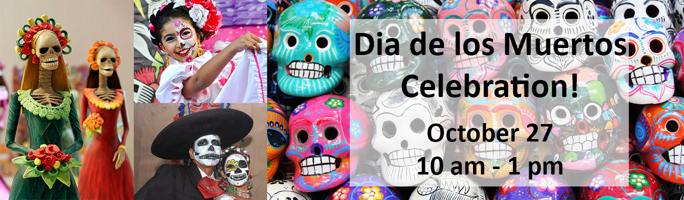 Dia de Los Muertos Celebration, October 27, 10 am - 1 pm